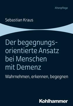 Kraus, Sebastian: Der begegnungsorientierte Ansatz bei Menschen mit Demenz